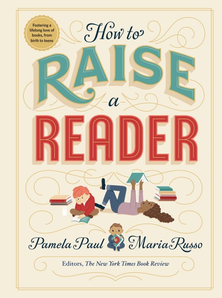 How to Raise a Reader by Pamela Paul and Maria Russo Real Life Style Summer book list